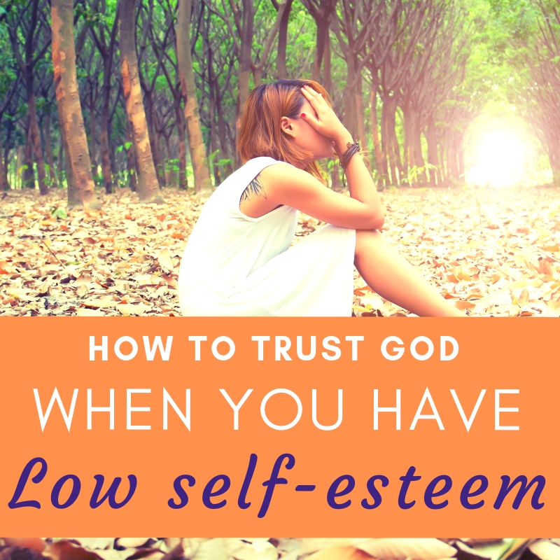 How to Trust God when You Have Low Self Esteem