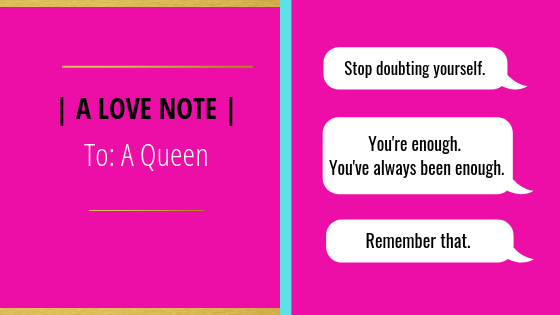 "Horizontal Pink poster with speech bubbles. Text reads, ""Stop doubting yourself. You're enough, you've always been enough. Remember that."""