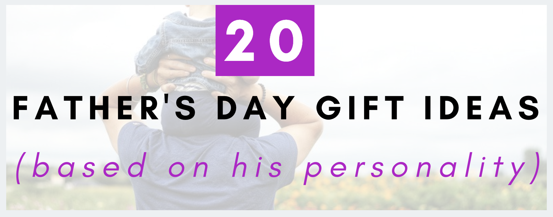 "Picture of Dad and Son with text ""20 Father's Day Gift Ideas Based on His Personality)"