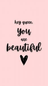 "Free Phone Wallpaper that says ""hey queen you are beautiful"". Created for Blog Post on how to stop comparing yourself to others"